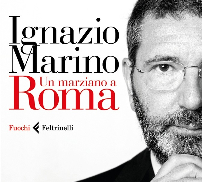 """Ignazio Marino: """"Un marziano a Roma"""""""